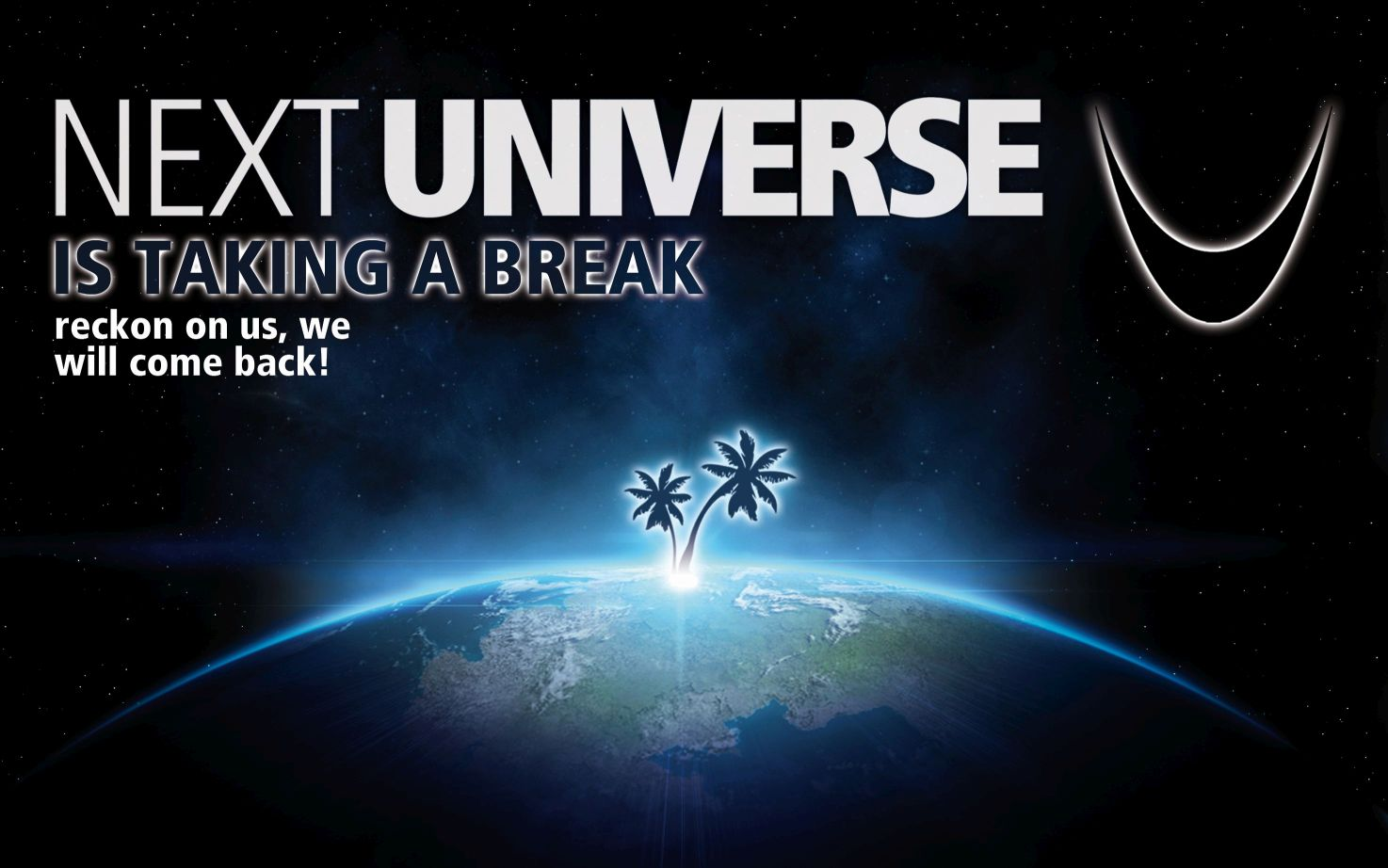 NEXT UNIVERSE is taking a break.
